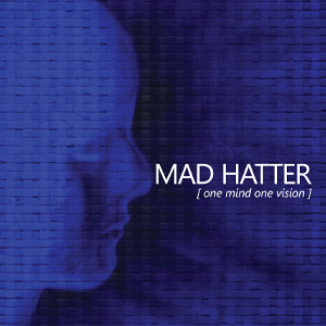 MAD HATTER - One Mind One Vision