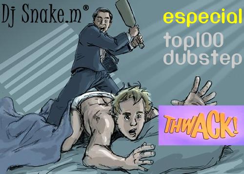 THWACK#07 - TOP 100 DUBSTEP - EDIÇÃO ESPECIAL